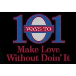 101 Ways to Make Love Without Doin' It