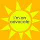 Why I'm an Advocate--and Why You Should Be One Too
