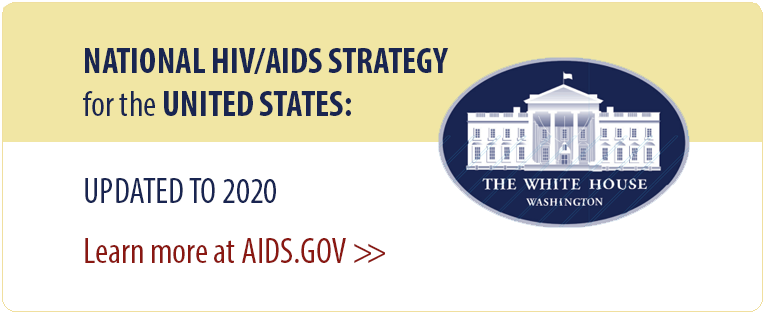 National HIV/AIDS Strategy for the United States: Updated to 2020. Learn more at aids.gov