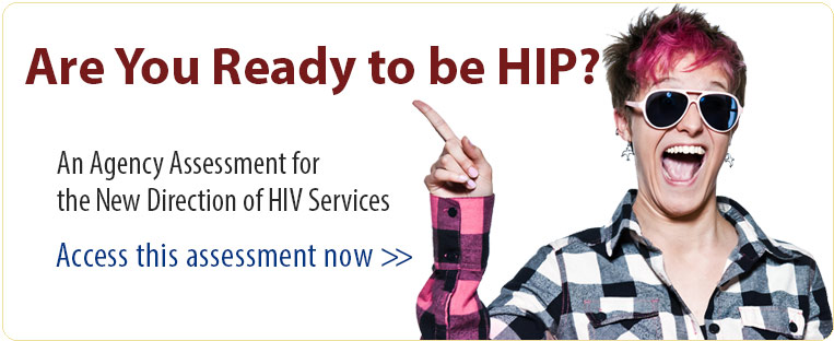 Are you Ready to be HIP? An Agency Assessment for the New Direction of HIV Services