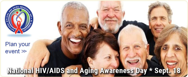 National HIV/AIDS and Aging Awareness Day. Plan an event