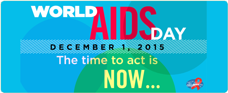World AIDS Day December 1, 2015. The time to act is now...