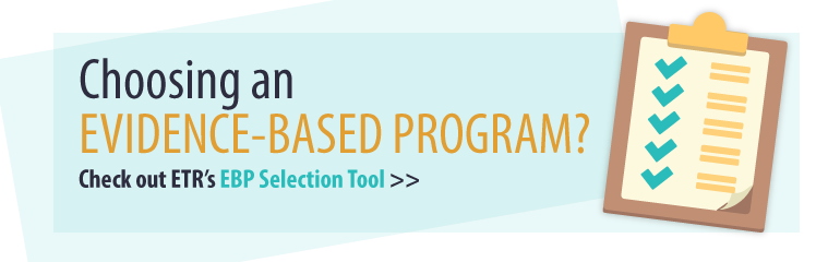 Choosing an Evidence-Based Program? Click to check out ETR's EBI Selection Tool.